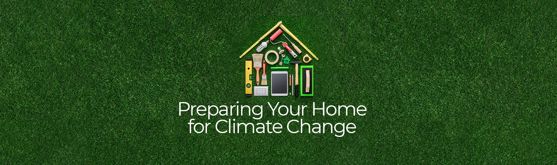 "Text that reads ""preparing your home for climate change"" with a house icon"